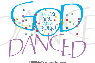 God danced the day you were born