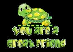 You are a Great Friend - CuteTurtle