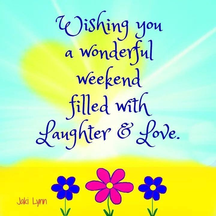 282457-Wishing-You-A-Wonderful-Weekend-Filled-With-Laughter-And-Love